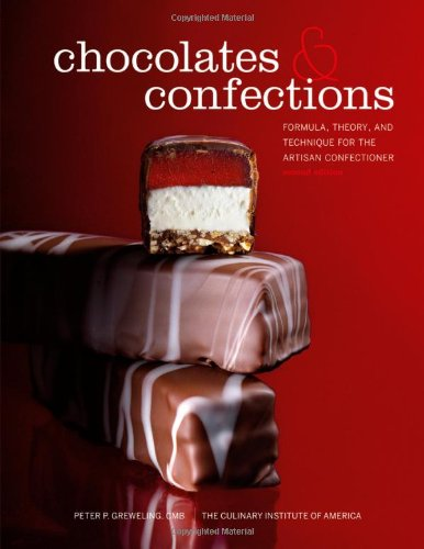 Chocolates and Confections: Formula, Theory, and Technique for the Artisan Confectioner by Peter P. Greweling, The Culinary Institute of America (CIA)