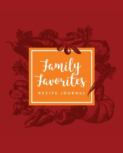 "Recipe Journal: Family Favorites: Blank Recipe Book, 8""x10"", Accommodates 100 Recipes (Blank Cookbooks) by Daily Journal"