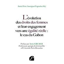 L'évolution des droits des femmes et leur engagementvers une égalité réelle : le cas du Gabon (Essai) (French Edition)