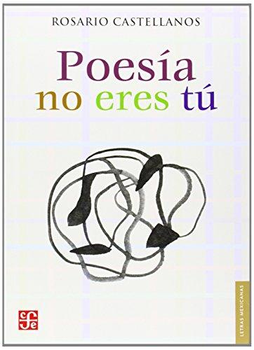 Poesía no eres tú : obra poética 1948-1971 (Letras Mexicanas) (Spanish Edition)