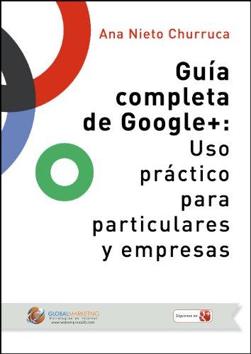 Descargar Libro Guía Completa De Google+: Uso Práctico Para Particulares Y Empresas Ana Nieto Churruca