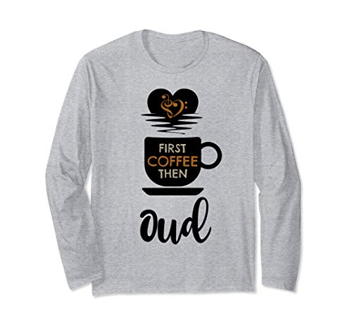 First Coffee Then Oud Music Lover Popular String Instrument Long Sleeve T-Shirt