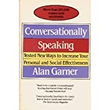 Conversationally Speaking : Tested New Ways to Increase Your Personal and Social Effectiveness, Garner, Alan, 0929923723