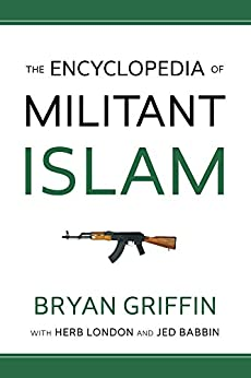 The Encyclopedia of Militant Islam by [Griffin, Bryan, London, Herbert, Babbin, Jed]