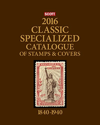 Scott Classic Specialized Catalogue 2016: Stamps and Covers of the World Including U.S. 1840-1940 (British Commonwealth to 1952) (Scott 2017 Classic Specialized Catalogue World 1840-1940)