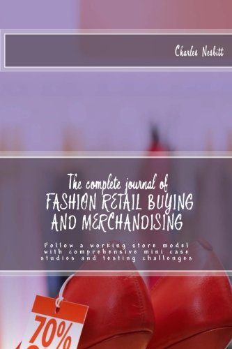 The complete journal of FASHION RETAIL BUYING AND MERCHANDISING: Follow a working store model with comprehensive mini case studies and testing ()