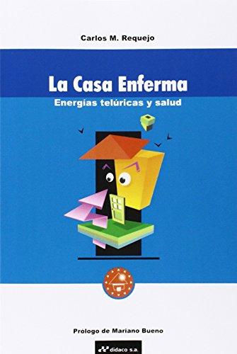 La Casa Enferma: Energias Teluricas y Salud (Spanish Edition) [Carlos M. Requejo] (Tapa Blanda)
