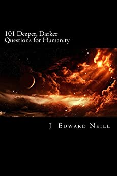 101 Deeper, Darker Questions for Humanity (Coffee Table Philosophy Book 7) by [Neill, J]