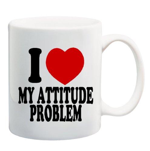 I LOVE MY ATTITUDE PROBLEM Mug Cup - 11 ounces
