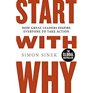 Start With Why: How Great Leaders Inspire Everyone To Take ActionPaperback – 6 Oct. 2011