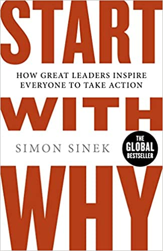 tart With Why: How Great Leaders Inspire Everyone To Take Action Paperback