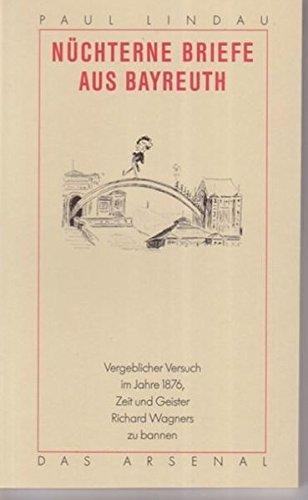 Nüchterne Briefe aus Bayreuth: Vergeblicher Versuch im Jahr 1876, Zeit und Geister Richard Wagners zu bannen (Berliner Beiträge zum Vergnügen des Witzes und Verstandes) Taschenbuch – 1. Januar 1989 Hellmut Kotschenreuther Paul Lindau Das Arsenal 3921810833