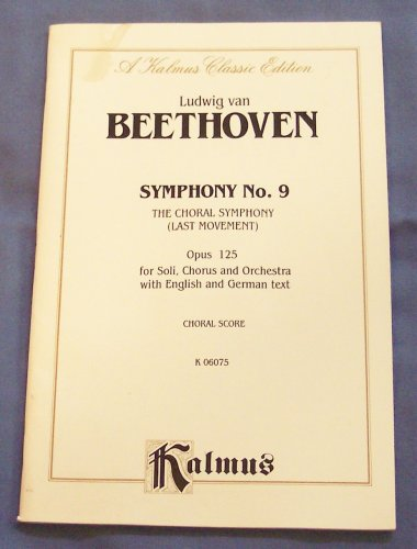 Ludwig Van Beethoven Symphony No. 9 the Choral Symphony(last Movement) Opus 125 for Soli, Chorus and Orchestra with English and German Text, Choral Score (A Kalmus Classic Edition, K 06075)