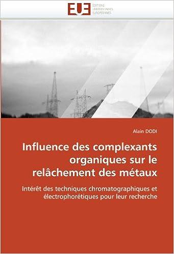 Télécharger en ligne Influence des complexants organiques sur le relâchement des métaux: Intérêt des techniques chromatographiques et électrophorétiques pour leur recherche epub, pdf