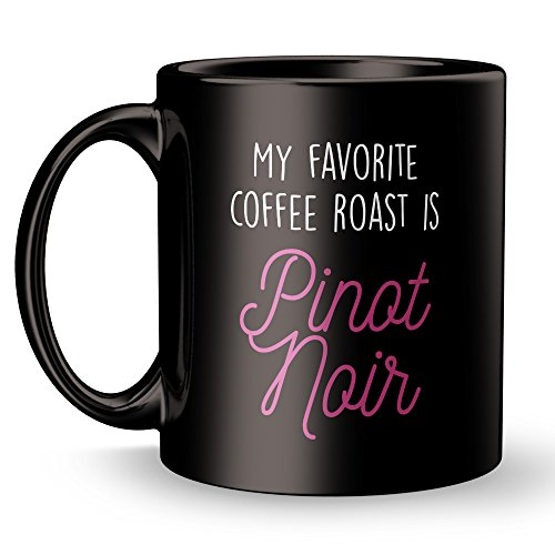 My Favorite Coffee Roast is Pinot Noir Mug - Super Cool Funny and Inspirational Gifts 11 oz ounce White Ceramic Tea Cup - Ultimate Travel Gear Novelty Present Sweets Holder - Best Joke Fun Sarcasm