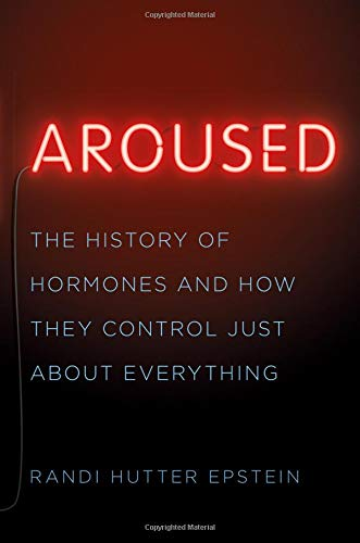 Aroused: The History of Hormones and How They Control Just About Everything by W. W. Norton & Company