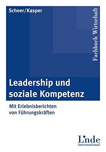 Leadership und soziale Kompetenz: Mit Erlebnisberichten von Führungskräften (Linde Lehrbuch)