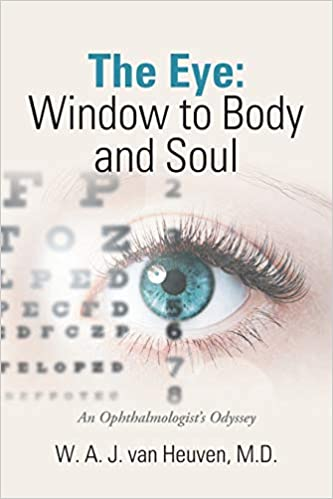 The Eye: Window to Body and Soul: An Ophthalmologist's Odyssey