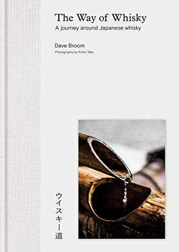 The Way of Whisky: A Journey Around Japanese Whisky by Dave Broom
