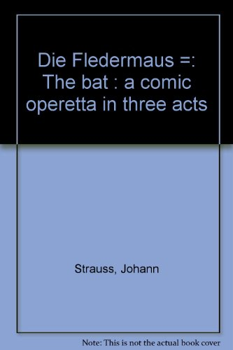 Operetta Fledermaus Die (Die Fledermaus =: The bat : a comic operetta in three acts)