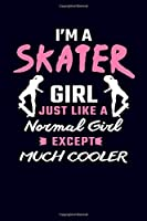 I'm A Skater Girl Just Like A Normal Girl Except
