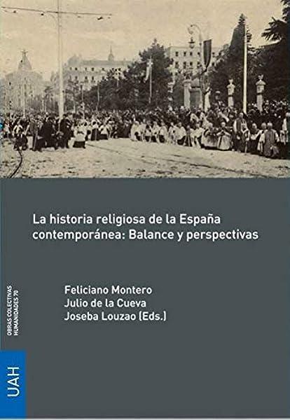 La historia religiosa de la España contemporánea: Balance y ...