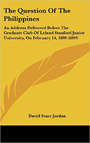 The Question of the Philippines: An Address Delivered Before the Graduate Club of Leland Stanford Junior University, on February 14, 1899 (1899)