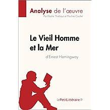 Le Vieil Homme et la Mer d'Ernest Hemingway (Analyse de l'oeuvre): Comprendre la littérature avec lePetitLittéraire.fr (Fiche de lecture) (French Edition)
