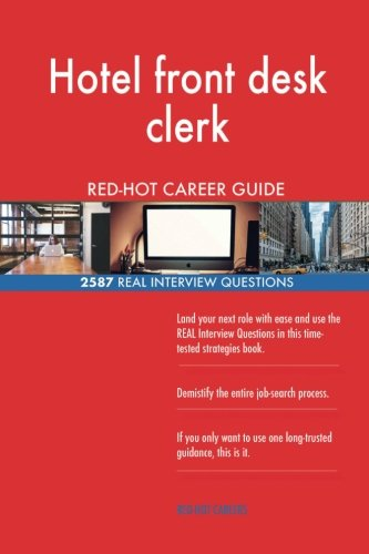 Hotel front desk clerk RED-HOT Career Guide; 2587 REAL Interview Questions (Interview Questions For Hotel Front Desk Clerk)
