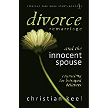 Divorce - Remarriage and the Innocent Spouse: Counseling for Betrayed Believers (Straight Talk Bible Study Book 1)