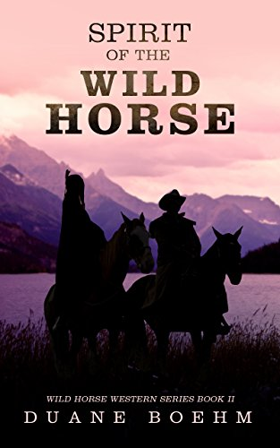 Spirit Of The Wild Horse (Wild Horse Westerns Book 2)