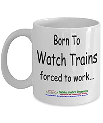 Born To Watch Trains Forced to Work White Mug Unique Birthday, Special Or Funny Occasion Gift. Best 11 Oz Ceramic Novelty Cup for Coffee, Tea, Hot Chocolate Or Toddy