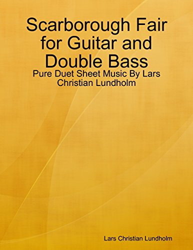 Scarborough Fair Guitar Sheet Music (Scarborough Fair for Guitar and Double Bass - Pure Duet Sheet Music By Lars Christian Lundholm)