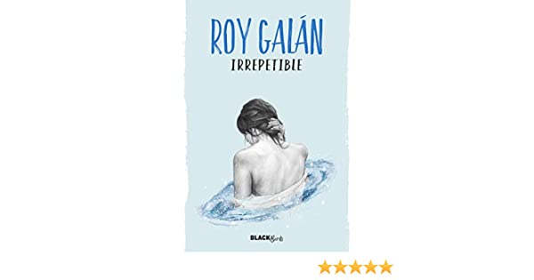 Amazon.com: Irrepetible (Colección #BlackBirds) (Spanish Edition) eBook: Roy Galan: Kindle Store