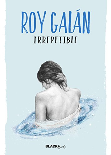 Irrepetible (Colección #BlackBirds) (Spanish Edition) by [Galan, Roy]