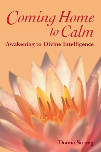 Coming Home to Calm: Awakening to Divine Intelligence ebook