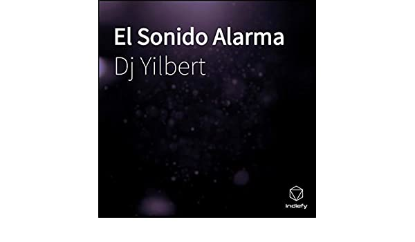 El Sonido Alarma by Dj Yilbert on Amazon Music - Amazon.com