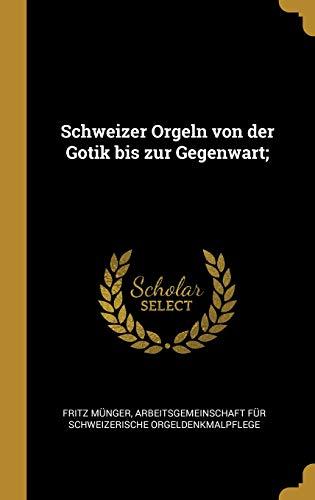Schweizer Orgeln von der Gotik bis zur Gegenwart;