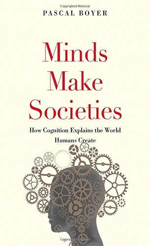 Minds Make Societies – How Cognition Explains the World Humans Create