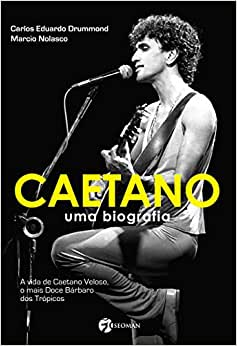 Caetano - Uma Biografia: Uma Biografia - A Vida de Caetano