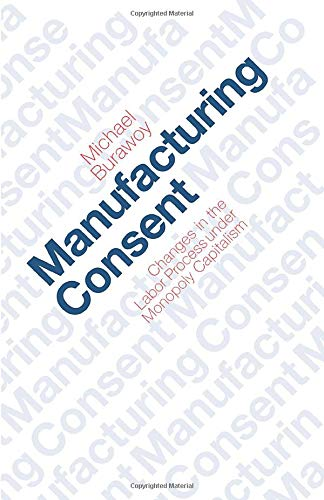 Manufacturing Consent: Changes in the Labor Process Under Monopoly Capitalism: Changes in the Labour Process Under Monopoly Capitalism: Amazon.es: Burawoy, Michael: Libros en idiomas extranjeros