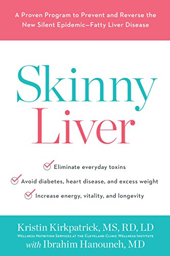 Skinny Liver: A Proven Program to Prevent and Reverse the New Silent Epidemic-Fatty Liver Disease