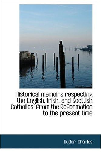 Historical Memoirs Respecting The English Irish And Scottish