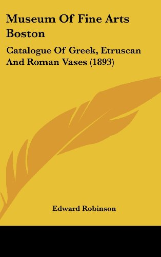 Museum Of Fine Arts Boston: Catalogue Of Greek, Etruscan And Roman Vases (1893)