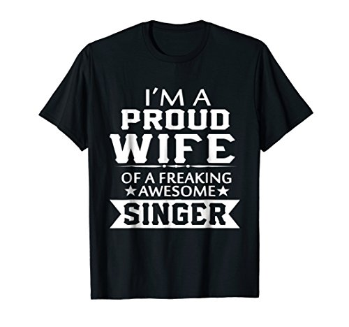 I'm A Proud Wife Of A Freaking Awesome Singer -