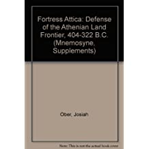Fortress Attica: Defense of the Athenian Land Frontier 404-322 B.C (Mnemosyne , Vol Suppl. 84)