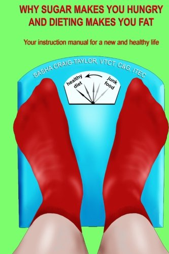 Why Sugar Makes You Hungry And Dieting Makes You Fat: Your instruction manual for a new and healthy life cover