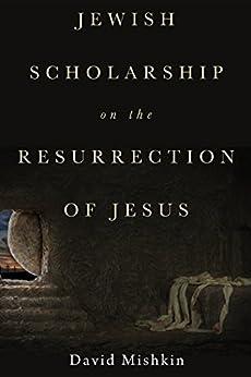 Jewish Scholarship on the Resurrection of Jesus by [Mishkin, David]