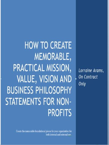HOW TO CREATE MEMORABLE, PRACTICAL MISSION, VALUE, VISION AND BUSINESS PHILOSOPHY STATEMENTS FOR NON-PROFITS (ON CONTRACT ONLY EBOOKS FOR NON-PROFITS Book 3)