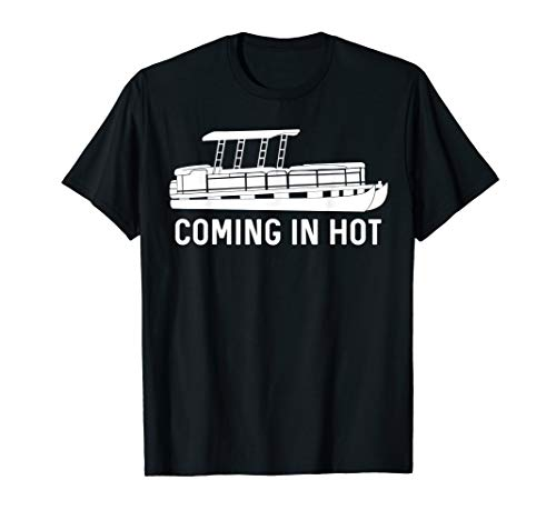 Coming in Hot Funny Pontoon Gift T-Shirt